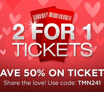 Valentine's Day:  Share the love with 2 For 1 Tickets!