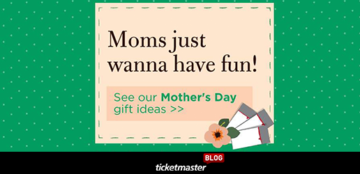 mothers day gift ideas ticketmaster live events