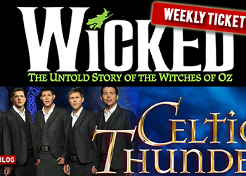 Ticket Insider – Celtic Thunder, Wicked Tickets On Sale