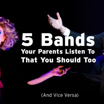 5 Bands Your Parents Listen To That You Should Too (And Vice Versa)